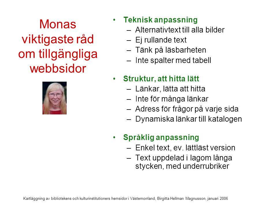 Kartläggning av bibliotekens och kulturinstitutioners hemsidor i Västernorrland, Birgitta Hellman Magnusson, januari 2006 Min utgångspunkt för kartläggningen (4)