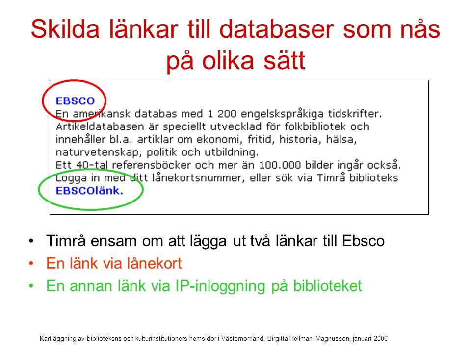 Kartläggning av bibliotekens och kulturinstitutioners hemsidor i Västernorrland, Birgitta Hellman Magnusson, januari 2006 Viktigt med tydlig info om personliga e-tjänster