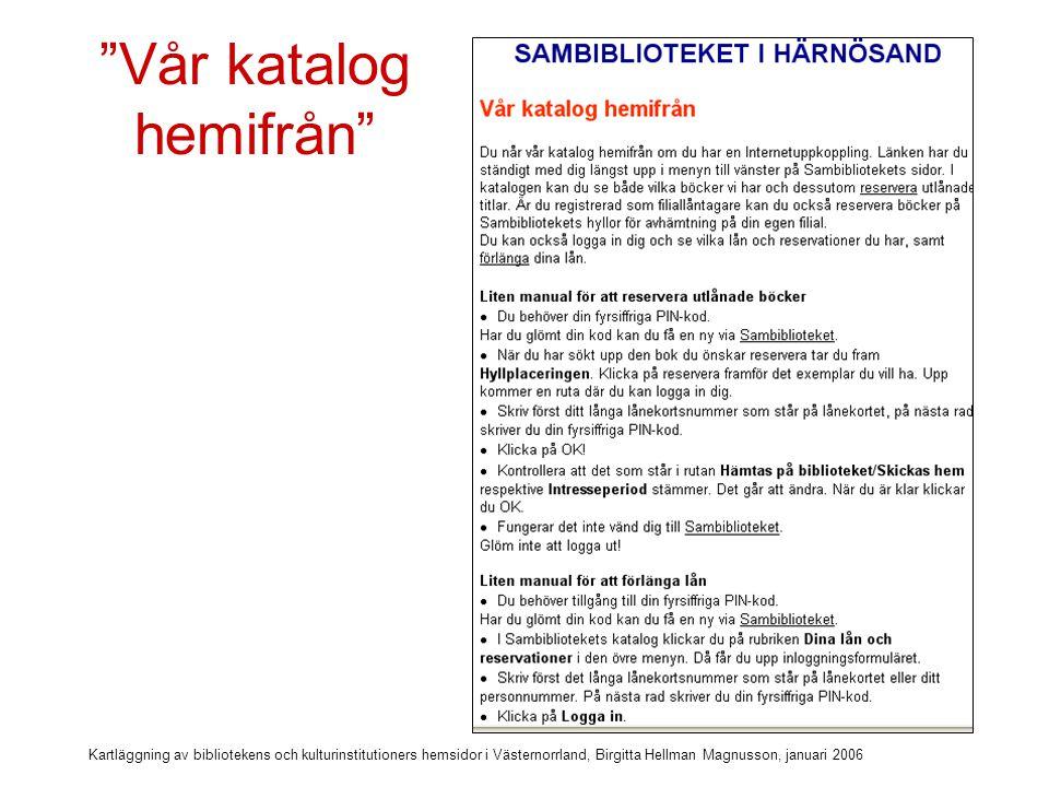 Kartläggning av bibliotekens och kulturinstitutioners hemsidor i Västernorrland, Birgitta Hellman Magnusson, januari 2006 Länk till Logga in på alla sidor