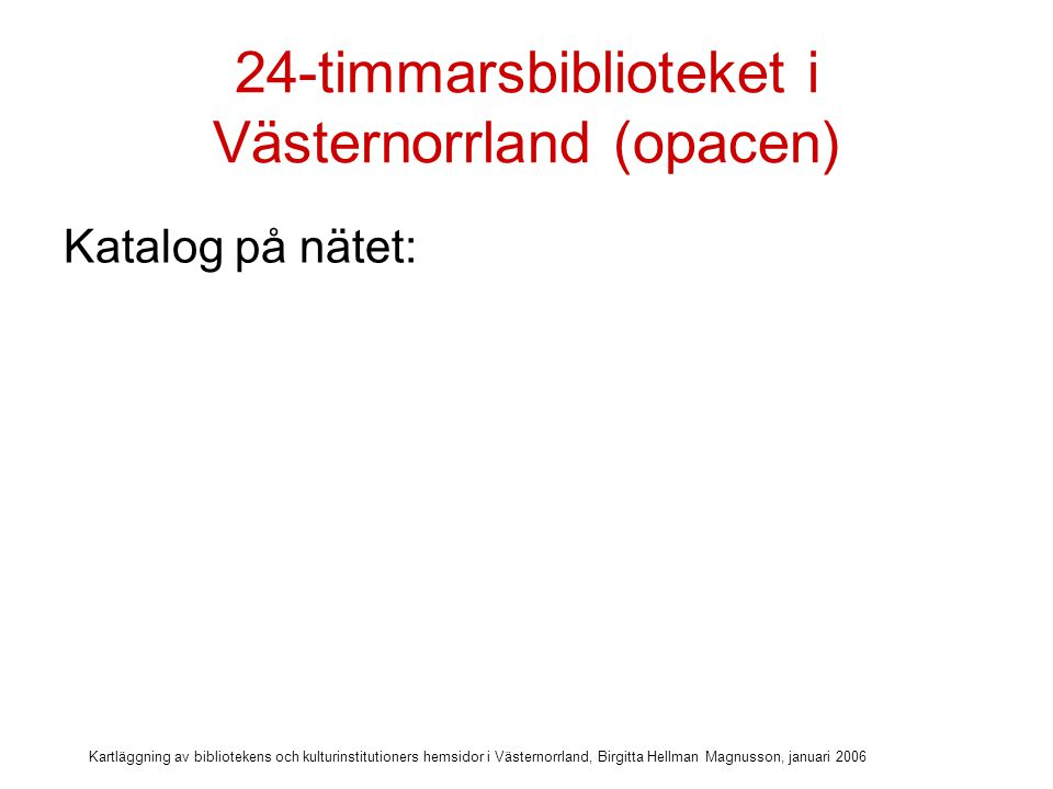 Kartläggning av bibliotekens och kulturinstitutioners hemsidor i Västernorrland, Birgitta Hellman Magnusson, januari 2006 24-timmarsbiblioteket i Västernorrland (opacen) Katalog på nätet: 7 (alla)