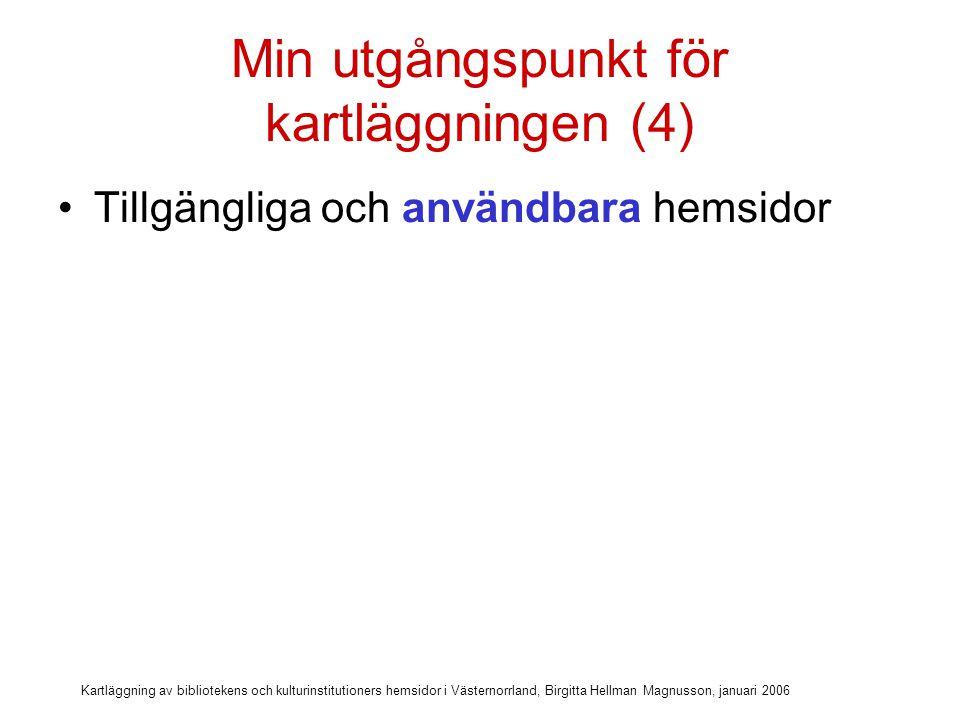 Kartläggning av bibliotekens och kulturinstitutioners hemsidor i Västernorrland, Birgitta Hellman Magnusson, januari 2006 Min utgångspunkt för kartläggningen (4) Tillgängliga och användbara hemsidor En användbar hemsida för alla Anpassad för funktionshindrade