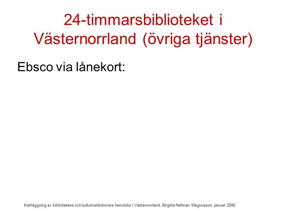 Kartläggning av bibliotekens och kulturinstitutioners hemsidor i Västernorrland, Birgitta Hellman Magnusson, januari 2006 24-timmarsbiblioteket i Västernorrland (övriga tjänster) Ebsco via lånekort: 5