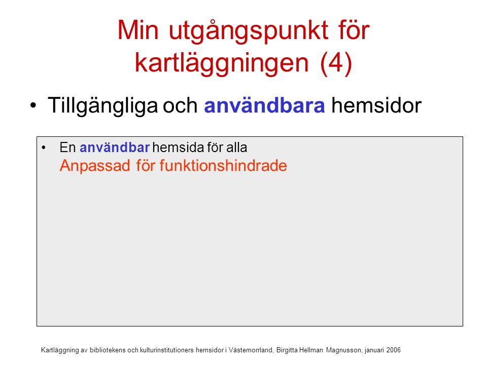 Kartläggning av bibliotekens och kulturinstitutioners hemsidor i Västernorrland, Birgitta Hellman Magnusson, januari 2006 Min utgångspunkt för kartläggningen (4) Tillgängliga och användbara hemsidor En användbar hemsida för alla Anpassad för funktionshindrade En användbar hemsida på biblioteket, museet och arkivet Pedagogiskt verktyg