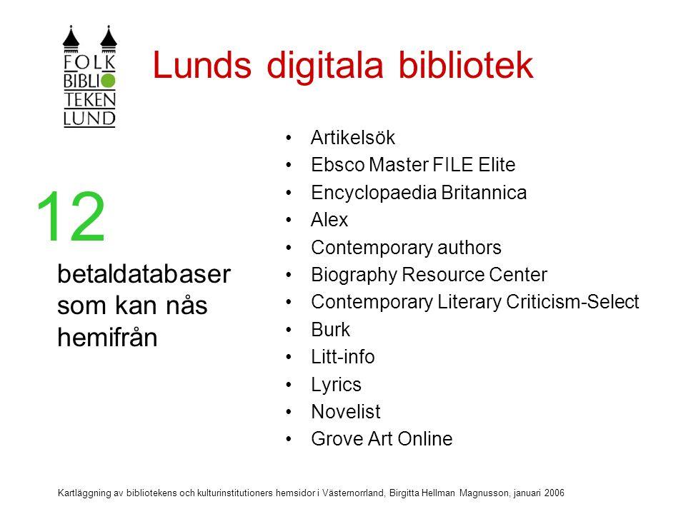 Kartläggning av bibliotekens och kulturinstitutioners hemsidor i Västernorrland, Birgitta Hellman Magnusson, januari 2006 Lunds bibliotek Vi tycker att det är viktigt med extern inloggning till våra betaldatabaser.