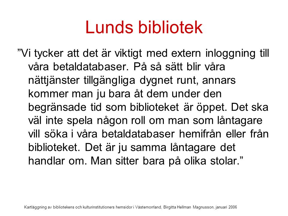 Kartläggning av bibliotekens och kulturinstitutioners hemsidor i Västernorrland, Birgitta Hellman Magnusson, januari 2006 Diskussionsfrågor Bör biblioteket (museet, arkivet) ha en strategi för 24-timmarswebben.