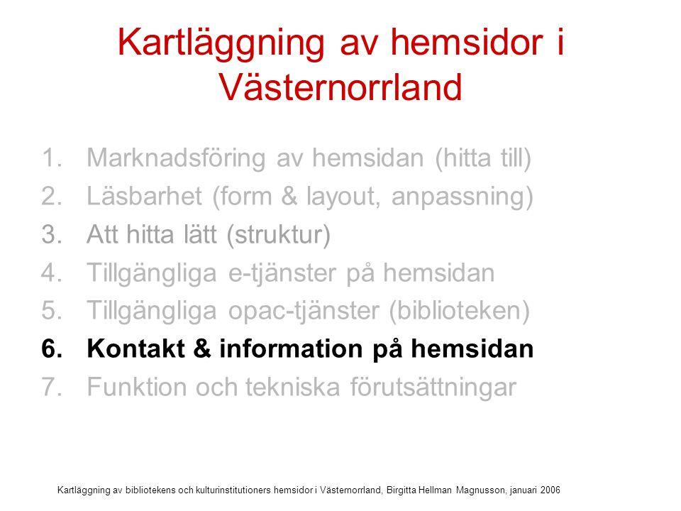 Kartläggning av bibliotekens och kulturinstitutioners hemsidor i Västernorrland, Birgitta Hellman Magnusson, januari 2006 Kriterier för kontakt & information