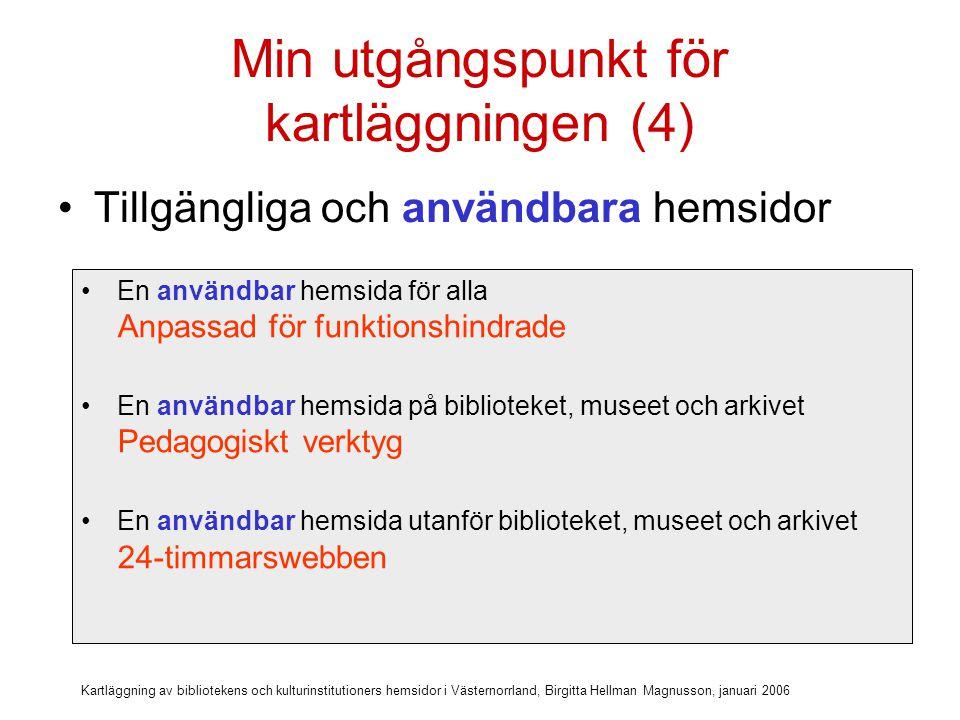 Kartläggning av bibliotekens och kulturinstitutioners hemsidor i Västernorrland, Birgitta Hellman Magnusson, januari 2006 Kartläggning av ABM-hemsidor i Västernorrland