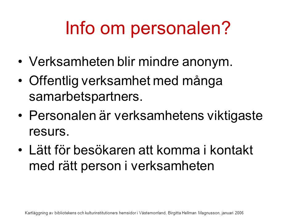 Kartläggning av bibliotekens och kulturinstitutioners hemsidor i Västernorrland, Birgitta Hellman Magnusson, januari 2006 Om egna policyn tillåter.