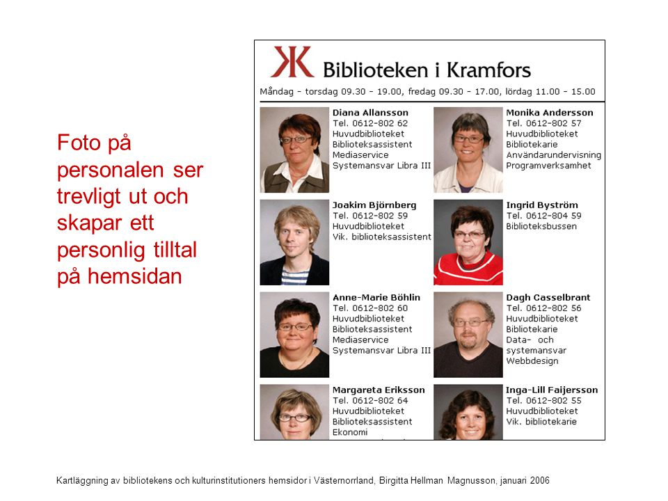 Kartläggning av bibliotekens och kulturinstitutioners hemsidor i Västernorrland, Birgitta Hellman Magnusson, januari 2006 Bör finnas på alla hemsidor!