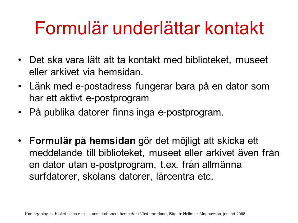 Kartläggning av bibliotekens och kulturinstitutioners hemsidor i Västernorrland, Birgitta Hellman Magnusson, januari 2006 Enda hemsidan med formulär för kontakt Fråga länsmuseet