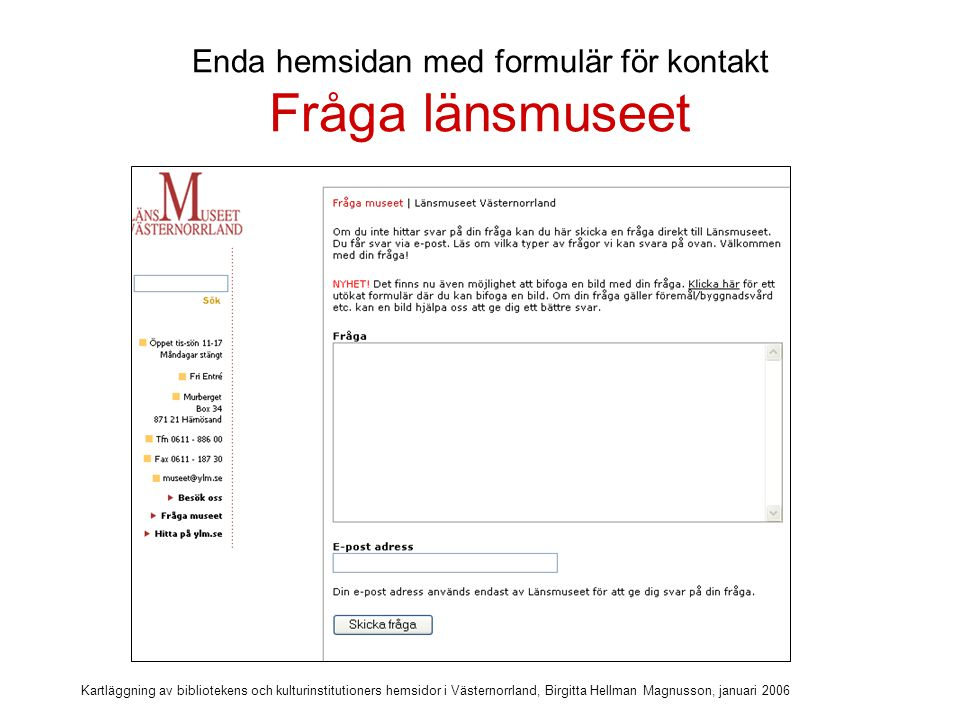 Kartläggning av bibliotekens och kulturinstitutioners hemsidor i Västernorrland, Birgitta Hellman Magnusson, januari 2006 Info till olika målgrupper Anpassad information kan vara motiverat till verksamhetens prioriterade grupper Barn.