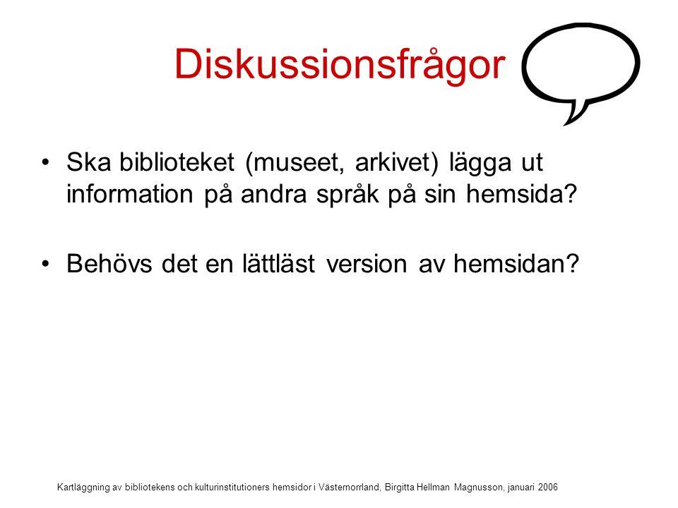 Kartläggning av bibliotekens och kulturinstitutioners hemsidor i Västernorrland, Birgitta Hellman Magnusson, januari 2006 Kartläggning av hemsidor i Västernorrland 1.Marknadsföring av hemsidan (hitta till) 2.Läsbarhet (form & layout, anpassning) 3.Att hitta lätt (struktur) 4.Tillgängliga e-tjänster på hemsidan 5.Tillgängliga opac-tjänster (biblioteken) 6.Kontakt & information på hemsidan 7.Funktion och tekniska förutsättningar