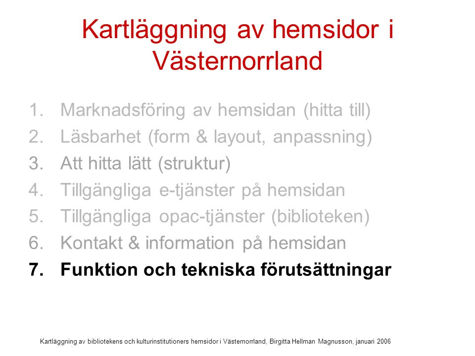 Kartläggning av bibliotekens och kulturinstitutioners hemsidor i Västernorrland, Birgitta Hellman Magnusson, januari 2006 Kriterier för funktion och teknik
