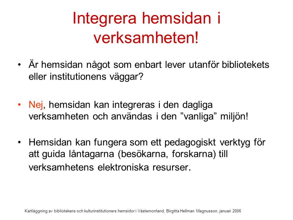 Kartläggning av bibliotekens och kulturinstitutioners hemsidor i Västernorrland, Birgitta Hellman Magnusson, januari 2006 Hjälp till självhjälp Biblioteket kan ha stor nytta av sin hemsida även på det fysiska biblioteket.
