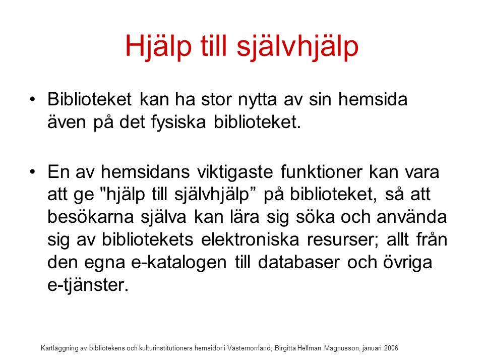 Kartläggning av bibliotekens och kulturinstitutioners hemsidor i Västernorrland, Birgitta Hellman Magnusson, januari 2006 Hemsidan som pedagogiskt verktyg Om personalen, med stöd av hemsidan, visar låntagaren (besökaren, forskaren) hur man använder sig av verksamhetens resurser på nätet, så är det ju enkelt för användaren att själv hitta tillbaka till dessa e-tjänster vid ett annat tillfälle.