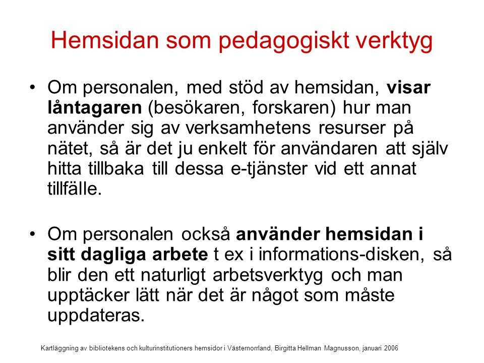Kartläggning av bibliotekens och kulturinstitutioners hemsidor i Västernorrland, Birgitta Hellman Magnusson, januari 2006 Utbilda personalen på hemsidan!