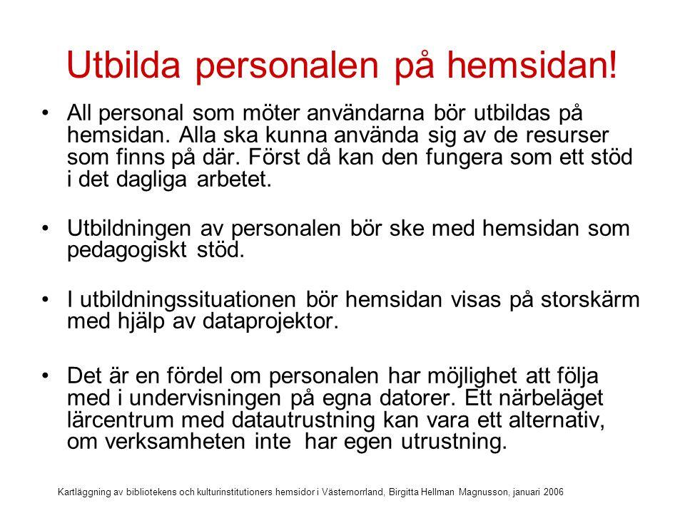 Kartläggning av bibliotekens och kulturinstitutioners hemsidor i Västernorrland, Birgitta Hellman Magnusson, januari 2006 Gör det lätt att komma åt databaserna.