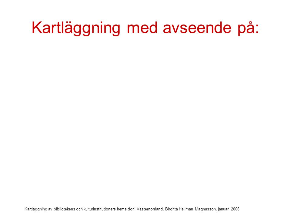 Kartläggning av bibliotekens och kulturinstitutioners hemsidor i Västernorrland, Birgitta Hellman Magnusson, januari 2006 Kartläggning med avseende på: 1.Marknadsföring av hemsidan (hitta till)