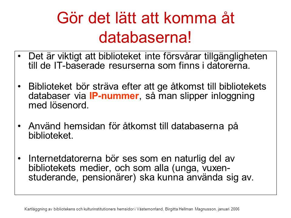 Kartläggning av bibliotekens och kulturinstitutioners hemsidor i Västernorrland, Birgitta Hellman Magnusson, januari 2006 Få använder hemsidan i infodisken Fem bibliotek uppger att man använder sig av hemsidan som ett pedagogiskt verktyg på biblioteket, på så sätt att man visar låntagarna dit.