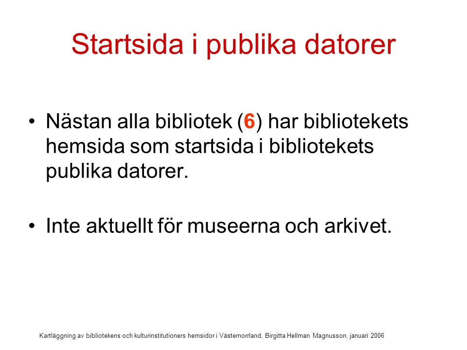 Kartläggning av bibliotekens och kulturinstitutioners hemsidor i Västernorrland, Birgitta Hellman Magnusson, januari 2006 Åtkomst till databaser Fyra bibliotek använder hemsidan för att komma åt bibliotekets databaser.