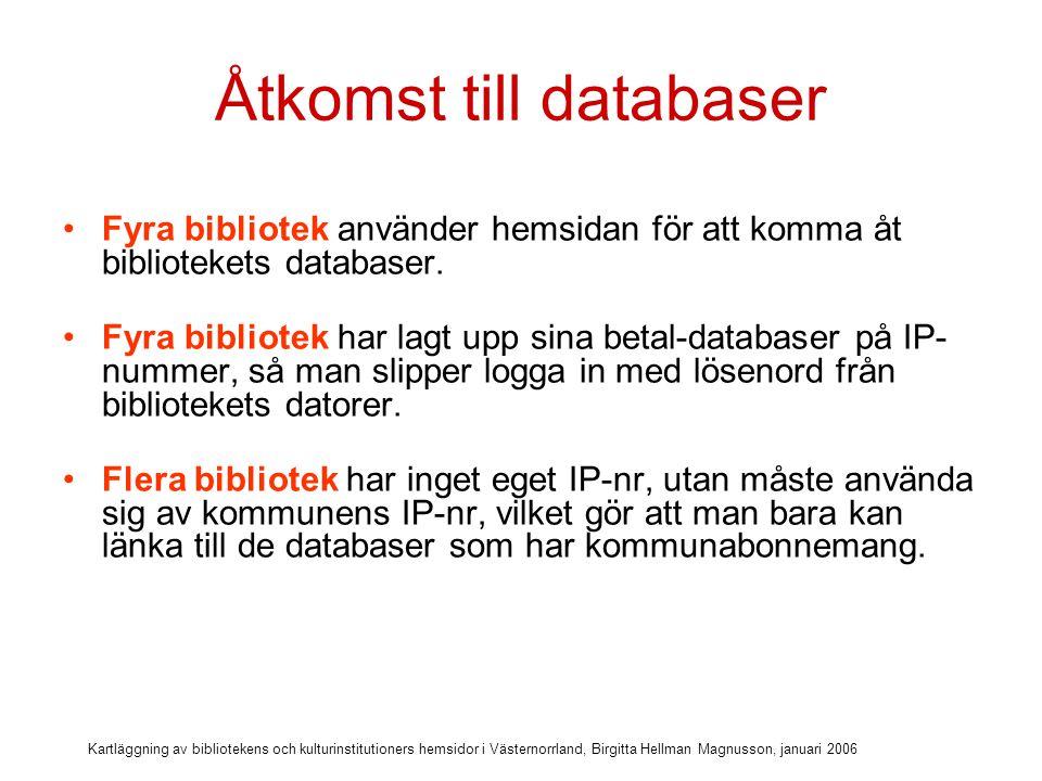 Kartläggning av bibliotekens och kulturinstitutioners hemsidor i Västernorrland, Birgitta Hellman Magnusson, januari 2006 Diskussionsfråga Hur kan man öka användningen av databaser och nättjänster på biblioteket (museet, arkivet)?