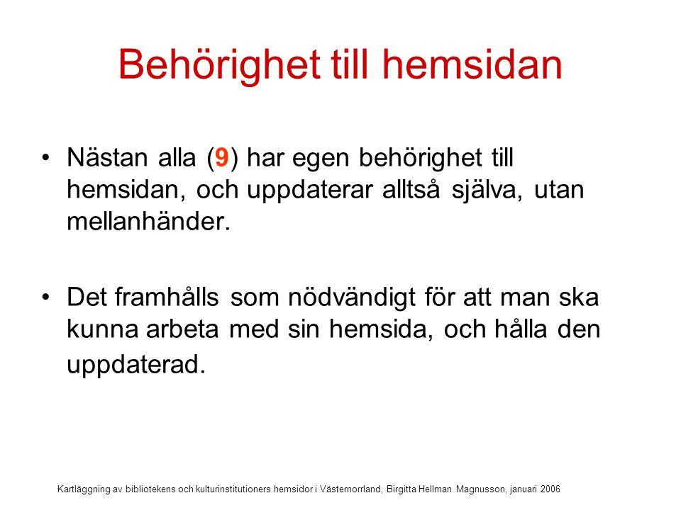 Kartläggning av bibliotekens och kulturinstitutioners hemsidor i Västernorrland, Birgitta Hellman Magnusson, januari 2006 Mer än hälften får nya hemsidor.