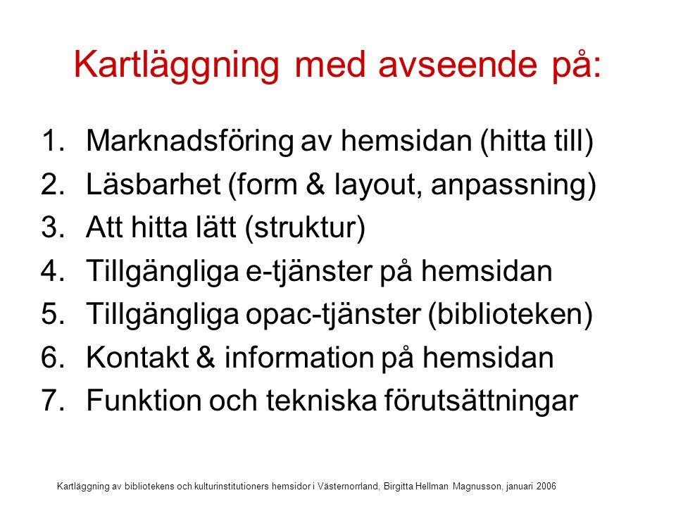 Kartläggning av bibliotekens och kulturinstitutioners hemsidor i Västernorrland, Birgitta Hellman Magnusson, januari 2006 Inga pekpinnar.
