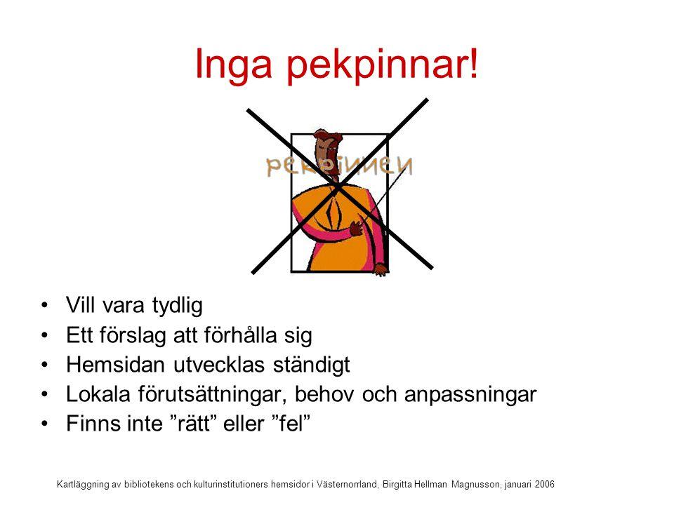 Kartläggning av bibliotekens och kulturinstitutioners hemsidor i Västernorrland, Birgitta Hellman Magnusson, januari 2006 Min förhoppning!