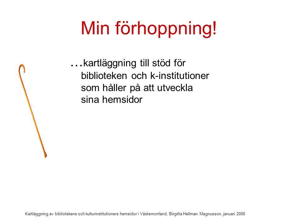 Kartläggning av bibliotekens och kulturinstitutioners hemsidor i Västernorrland, Birgitta Hellman Magnusson, januari 2006 Min förhoppning.