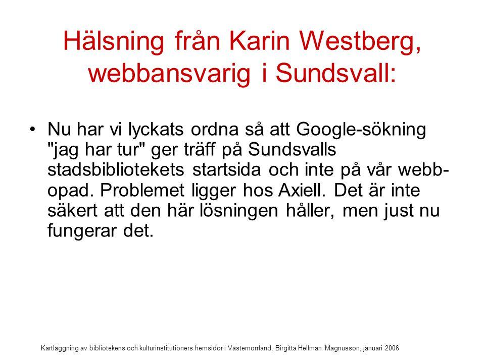 Kartläggning av bibliotekens och kulturinstitutioners hemsidor i Västernorrland, Birgitta Hellman Magnusson, januari 2006 Bara två hemsidor har metatext