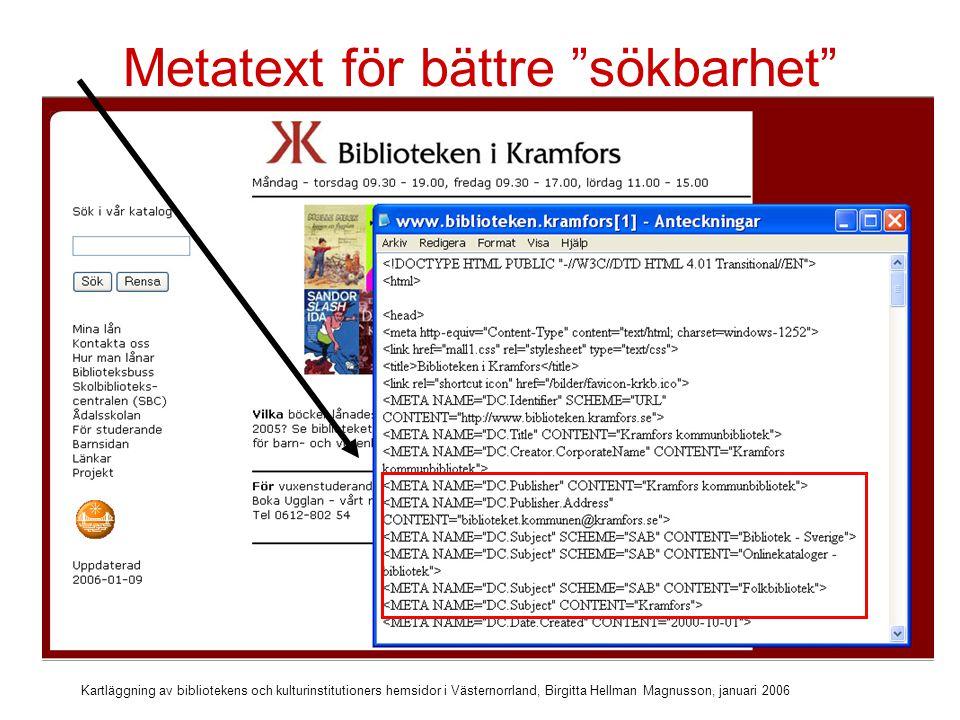 Kartläggning av bibliotekens och kulturinstitutioners hemsidor i Västernorrland, Birgitta Hellman Magnusson, januari 2006 Beskrivning av webbplatsen syns i sökmotorn