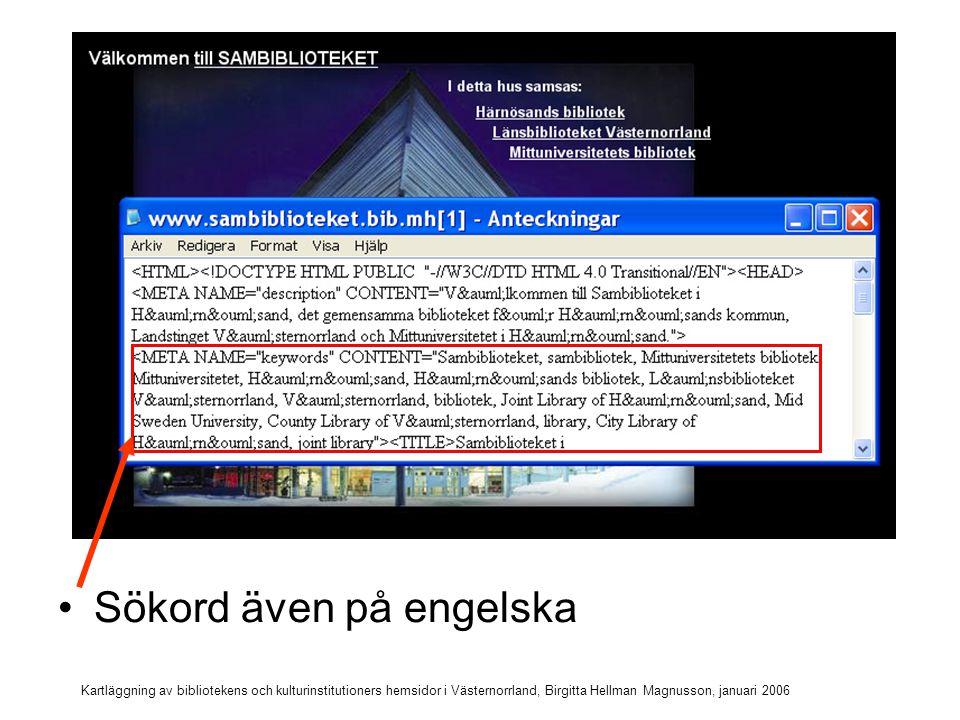 Kartläggning av bibliotekens och kulturinstitutioners hemsidor i Västernorrland, Birgitta Hellman Magnusson, januari 2006 Många olika sökord ger bättre träffar