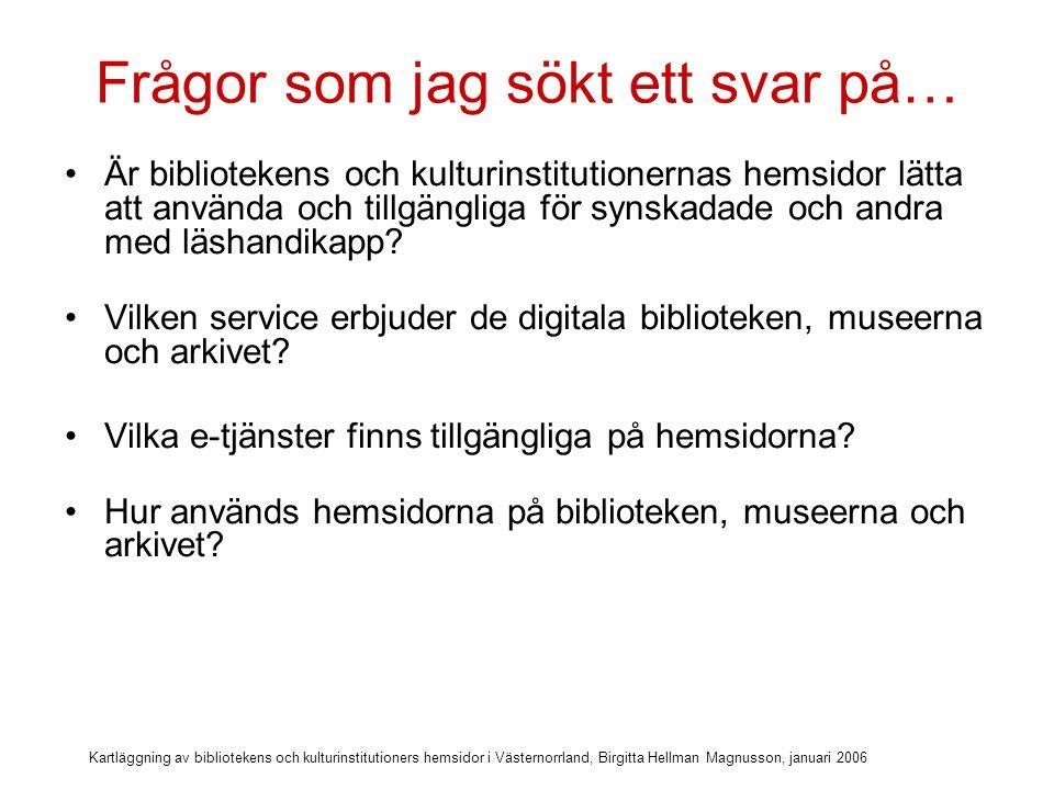 Kartläggning av bibliotekens och kulturinstitutioners hemsidor i Västernorrland, Birgitta Hellman Magnusson, januari 2006 Frågor som jag sökt ett svar på… Är bibliotekens och kulturinstitutionernas hemsidor lätta att använda och tillgängliga för synskadade och andra med läshandikapp.