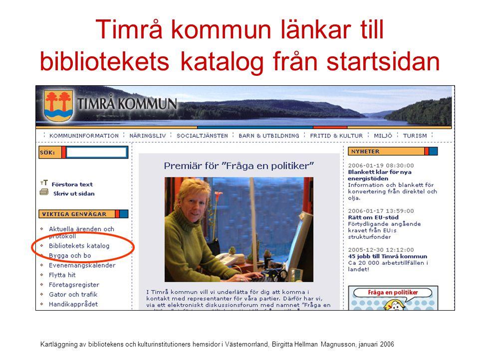 Kartläggning av bibliotekens och kulturinstitutioners hemsidor i Västernorrland, Birgitta Hellman Magnusson, januari 2006 …men katalogen är en återvändsgränd Länk saknas till bibliotekets hemsida.