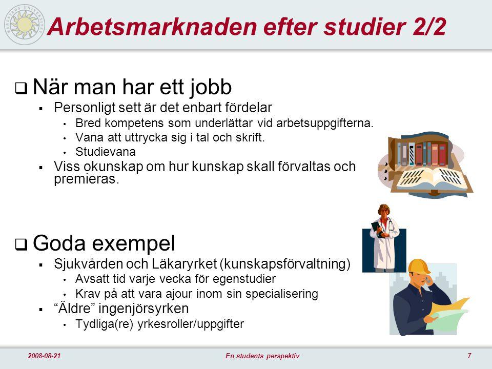 82008-08-21En students perspektiv Frågeställningar  Hur kan yrkesrollen göras tydligare.