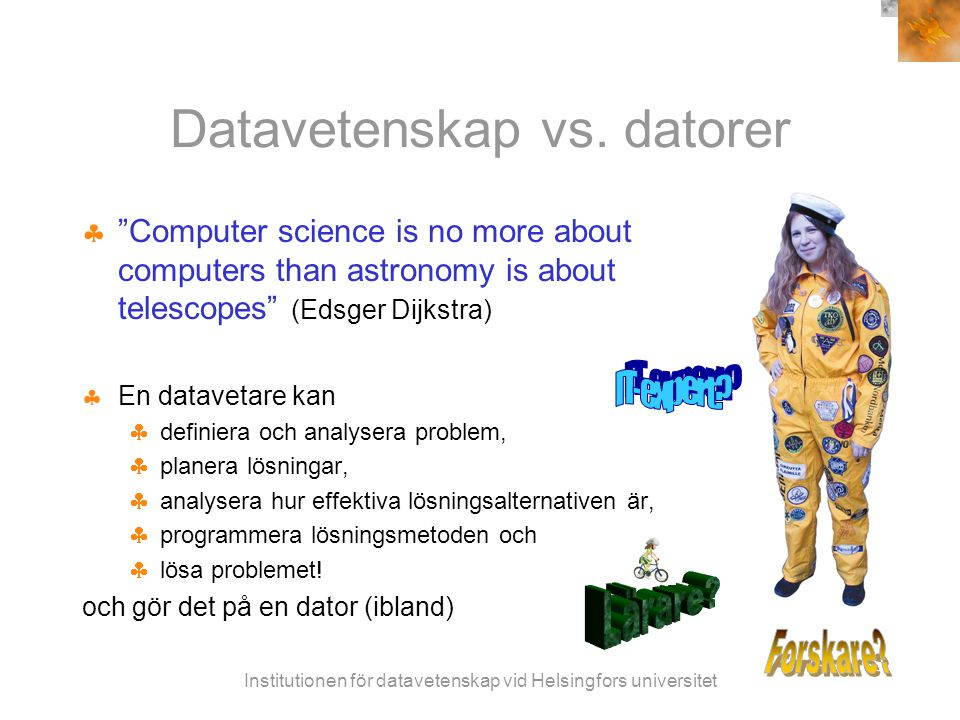Institutionen för datavetenskap vid Helsingfors universitet Linuxdatorer till nya studerande  Linux = operativsystem; efter Linus Torvalds som tidigare studerade och arbetade på institutionen