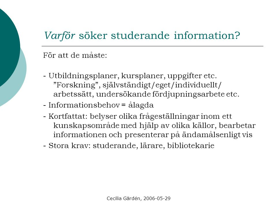 Cecilia Gärdén, 2006-05-29 Varför ställs frågorna som de gör.