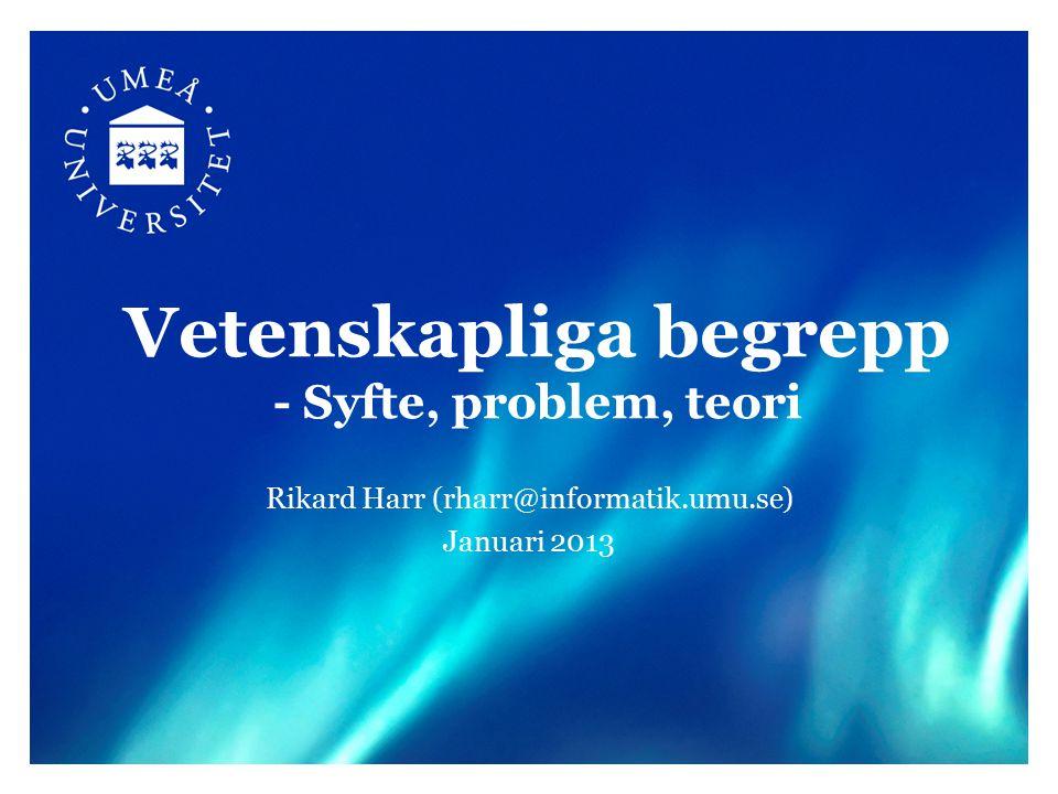 © Rikard Harr2 Dagens agenda Inledning –Att väcka läsarens intresse och introducera arbetet Syfte –Definition, exempel och olika typer Problem –Definition, formulering och frågor Teori –Teorianvändning i uppsats Avslut