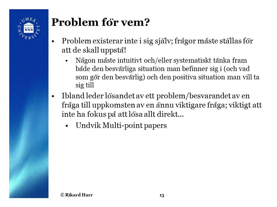 © Rikard Harr14 Problem/Fra ̊ gor Kriterier fo ̈ r att va ̈ lja problem/fra ̊ ga: Har jag ett angreppssa ̈ tt och kan jag skaffa data.