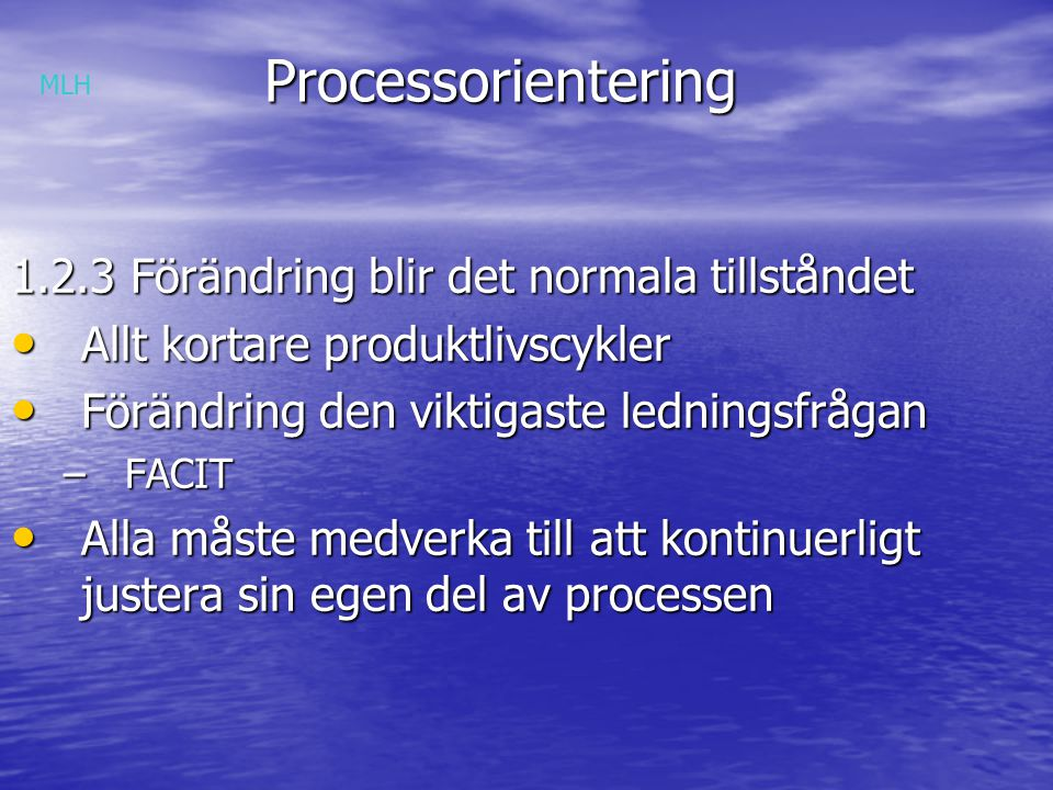 Processorientering Processorientering 1.2.4 Ökad organisatorisk komplexitet Det gömda företaget Det gömda företaget Livet bakom kvalitetsfördämningarna Livet bakom kvalitetsfördämningarna Svårigheter att se helheten Svårigheter att se helheten MLH