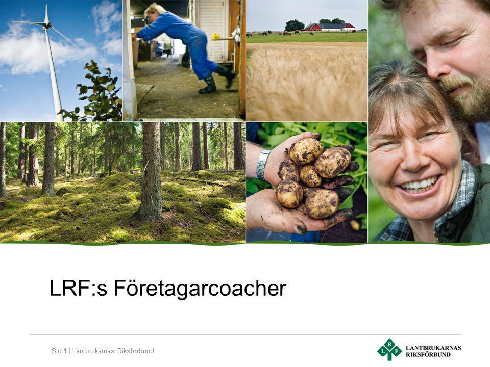 Sid 2 | Lantbrukarnas Riksförbund De regionala företagarcoachernas uppdrag är att stärka medlemmarna att utveckla sig och sitt företagande utifrån sina egna förutsättningar och önskemål