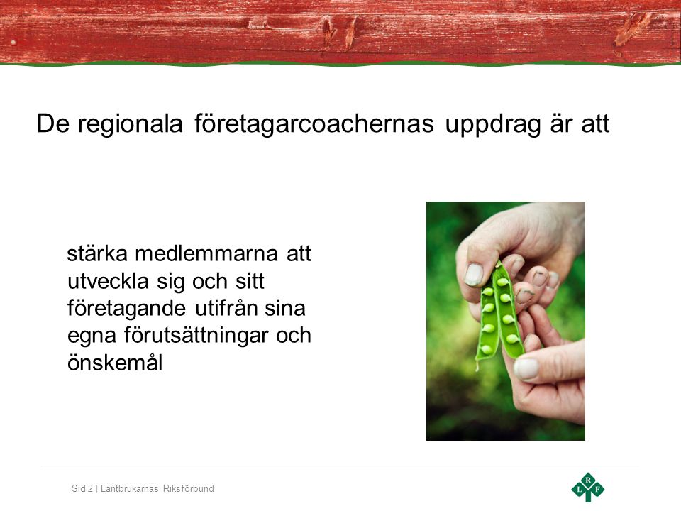 Sid 3 | Lantbrukarnas Riksförbund Företagarcoacher – mer fokus på företagaren och hans/hennes ställningstaganden.