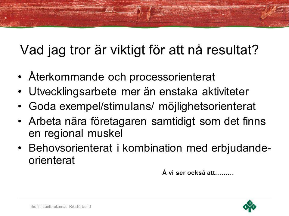 Sid 9 | Lantbrukarnas Riksförbund Många är mindre utvecklingsinriktade och vill annat än att utveckla företaget.