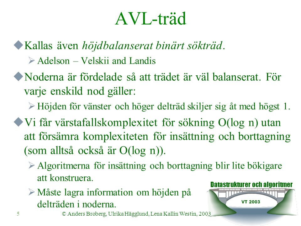 Datastrukturer och algoritmer VT 2003 6© Anders Broberg, Ulrika Hägglund, Lena Kallin Westin, 2003 Exempel på ett AVL-träd 44 17 78 32 50 88 48 62 3 1 2 0 1 0 00
