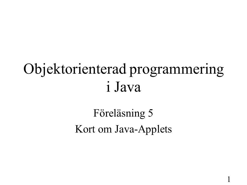 2 Läsanvisningar Den här föreläsningen syftar till att ge en bild av vad en Java-Applet är och är ganska fristående från föregående föreläsningar.