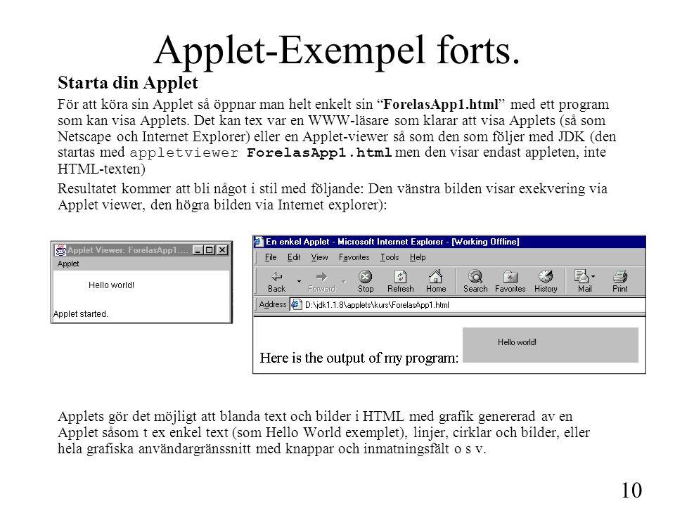 11 Viktiga funktioner hos en Applet se bl.a sid 673-675 En Applet har ingen main-metod som en Application har.