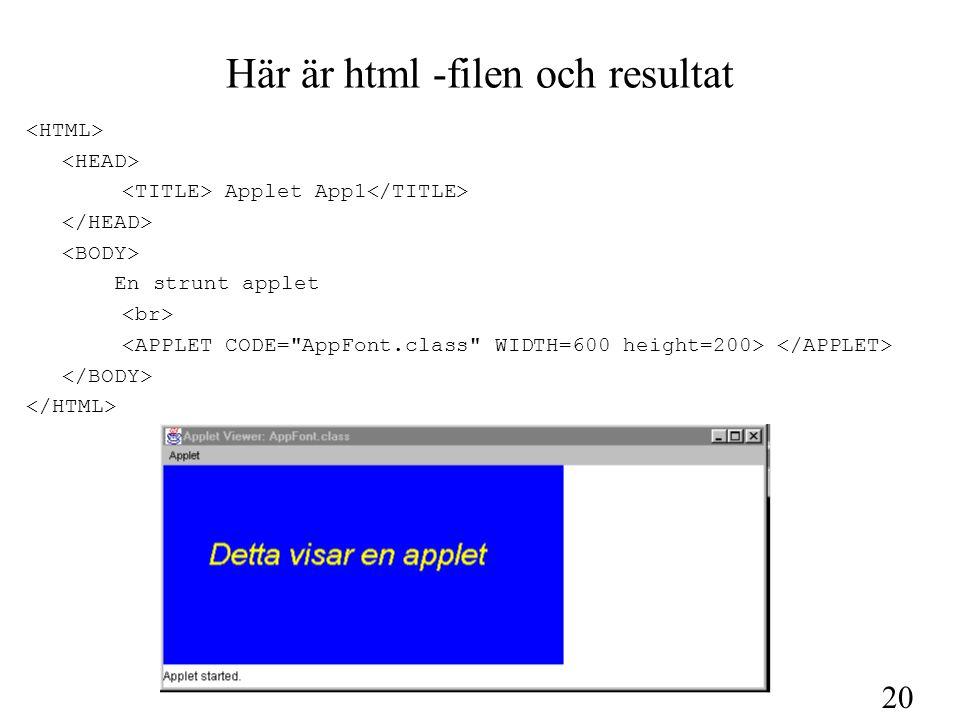 21 Här är en applet med Checkbox import java.applet.*; import java.awt.*; import java.awt.event.*; // För händelser public class CheckboxTest extends Applet implements ItemListener{ private Checkbox check = new Checkbox( CheckboxTest ); // skapar en checkbox public void init(){ add(check); // lägger check till vår applet, gör att den ritas ut check.addItemListener(this); // addera lyssnare, this gör att den lyssnar på just denna applet } //metoden init public void itemStateChanged(ItemEvent e){ if(check.getState()) //om status on ändra till röd, returnerar true vid on setBackground(Color.red); else // om status off, ändra till vit setBackground(Color.white); repaint(); } //metod itemStateChanged public void paint(Graphics g) { g.drawString( Applet med checkbox, vid selection blir bakgrunden röd ,45,100); } // metod paint } // klass CheckboxTest