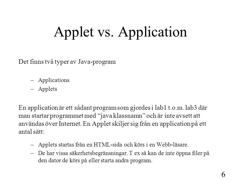 7 Enkelt Applet-exempel Låt oss ta ett enkelt exempel på en Application och se hur den skulle kunna se ut som en Applet.