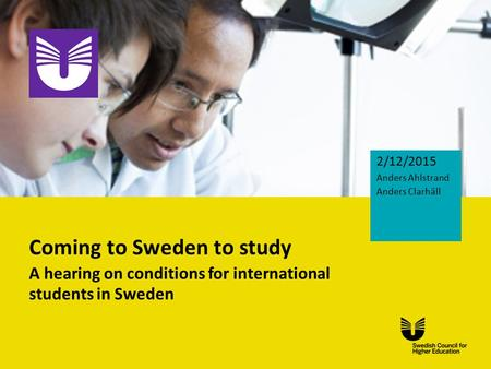 Eng Coming to Sweden to study A hearing on conditions for international students in Sweden 2/12/2015 Anders Ahlstrand Anders Clarhäll.