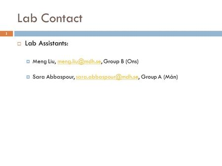 Lab Contact 1  Lab Assistants:  Meng Liu, Group B  Sara Abbaspour, Group A